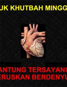 Khutbah Jumaat : Jantung Tersayang, Teruskan Berdenyut