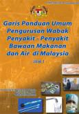 Garis Panduan Umum Pengurusan Wabak Penyakit - Penyakit Bawaan Makanan dan Air di Malaysia Jilid 1