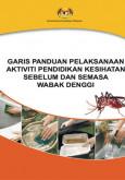 Denggi:Garis Panduan Pelaksanaan Pendidikan Kesihatan Semasa dan selepas Wabak Denggi