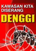 Denggi:Kawasan Kita Diserang Denggi