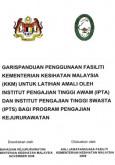Garis Panduan Penggunaan Fasiliti Kementerian Kesihatan Malaysia (KKM) Untuk Latihan Amali oleh Institut Pengajian Tinggi Awam (IPTA) Dan Institut Pengajian Tinggi Swasta (IPTS) Bagi Program Pengajian Kejururawatan