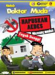 Denggi:Hapuskan AEDES Cegah Denggi