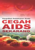 AIDS:Hargailah Kehidupan Anda (Cegah AIDS Sekarang) (Bahasa Malaysia)
