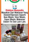 Makanan:Elakkan Menyedia Masakan Dari Makanan Yang Diawet/Diproses Seperti Ikan Masin, Telur Masin, Sayur Masin, Makanan Dalam Tin Dan Lain-Lain.